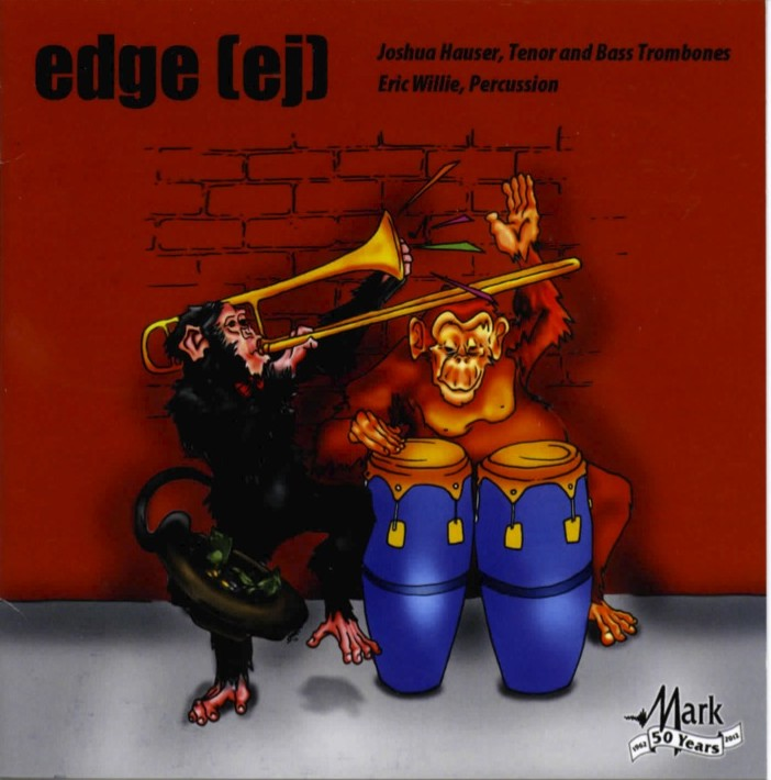 edge [ej] Joshua Hauser,  tenor and bass trombones Eric Willie, Percussion